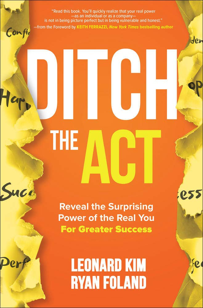 Ditch the Act: Reveal the Surprising Power of the Real You for Greater  Success: Kim, Leonard, Foland, Ryan: 9781260454376: Amazon.com: Books