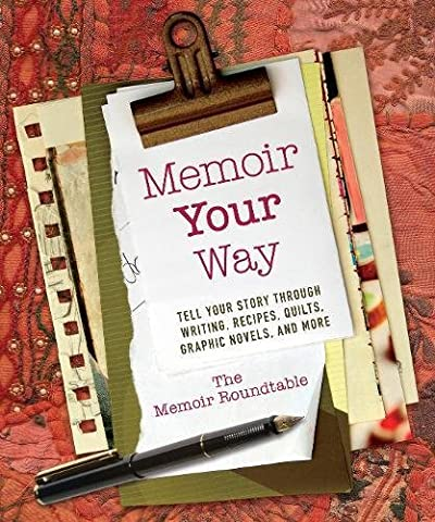 Memoir Your Way: Tell Your Story through Writing, Recipes, Quilts, Graphic Novels, and More (Memoir Project)