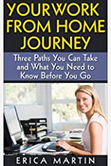 Your Work from Home Journey: Three Paths You Can Take and What You Need to Know Before You Go Kindle Edition