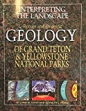 img - for Interpreting the Landscape: Recent and Ongoing Geology of Grand Teton & Yellowstone National Parks book / textbook / text book