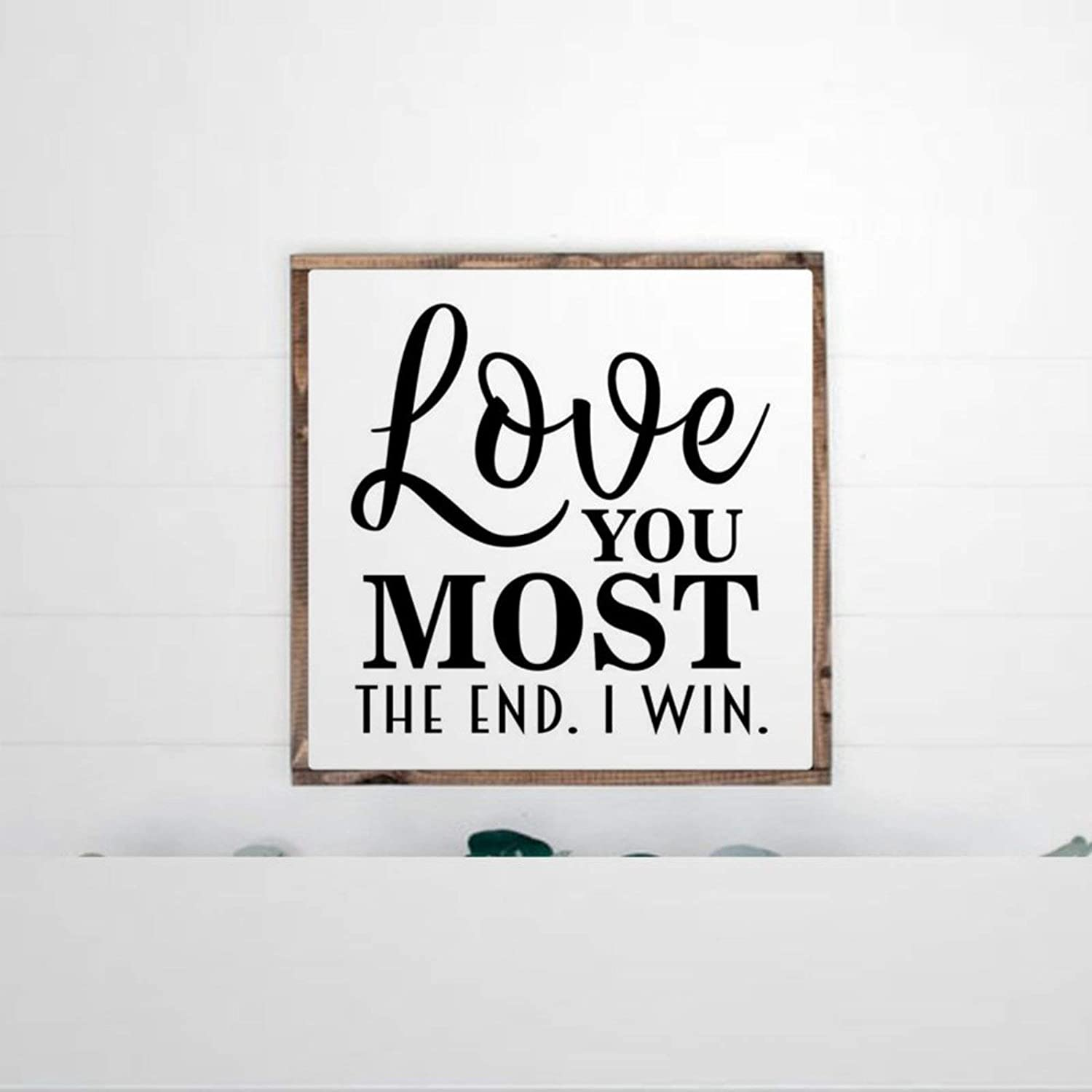 DONL9BAUER Love You Most The End I Win Funny Framed Wooden Sign Wall Hanging Farmhouse Home Decor Wall Art for Living Room