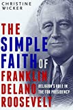 img - for The Simple Faith of Franklin Delano Roosevelt: Religion's Role in the FDR Presidency book / textbook / text book
