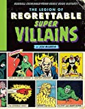 The Legion of Regrettable Supervillains: Oddball Criminals from Comic Book History