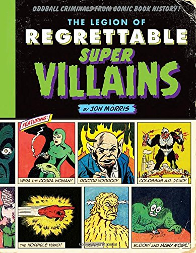 [The Legion of Regrettable Supervillains: Oddball Criminals from Comic Book History] (Superheros And Villians)