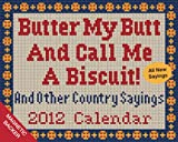 Butter My Butt and Call Me a Biscuit! and Other Country Sayings, Andrews McMeel Publishing, LLC Staff, 1449403816