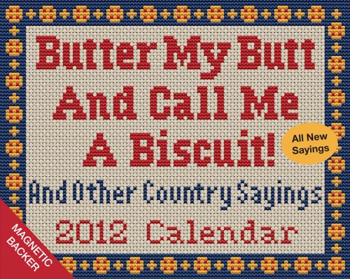 Butter My Butt and Call Me a Biscuit! And Other Country Sayings