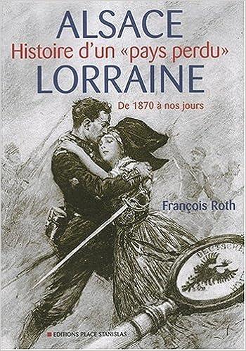 Carte Annexion Alsace Lorraine.Amazon Fr Alsace Lorraine Histoire D Un Pays Perdu De