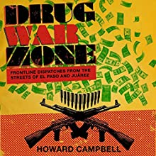 Drug War Zone: Frontline Dispatches from the Streets of El Paso and Juárez | Livre audio Auteur(s) : Howard Campbell Narrateur(s) : Jim D Johnston