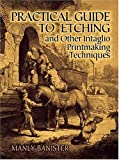 Practical Guide to Etching and Other Intaglio Printmaking Techniques, Manly Banister, 0486251659