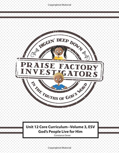 Praise Factory Investigators Unit 12 Core Curriculum, Volume 3: ESV Version: God's People Live for Him ebook