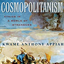 Cosmopolitanism: Ethics in a World of Strangers (Issues of Our Time) Audiobook by Kwame Anthony Appiah Narrated by Kwame Anthony Appiah