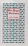 Our Pagan Christmas, R. J. Condon, 0910309604