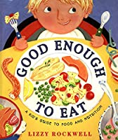 Good Enough To Eat: Kid's Guide To Food And