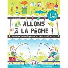 Allons à la pêche !  Manuel de l'apprenti pêcheur en eau douce et en mer (Jeunesse Vagnon) (French Edition)