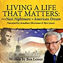 Living a Life that Matters: From Nazi Nightmare to American Dream Audiobook by Ben Lesser Narrated by Jonathan Silverman, Ben Lesser
