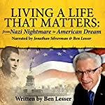 Living a Life that Matters: From Nazi Nightmare to American Dream | Ben Lesser