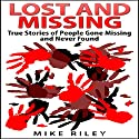 Lost and Missing: True Stories of People Gone Missing and Never Found: Murder, Scandals, and Mayhem, Book 5) Audiobook by Mike Riley Narrated by Paul Aulridge