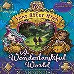 Ever After High: A Wonderlandiful World   Shannon Hale