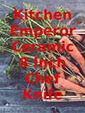 Review: Kitchen Emperor Ceramic 8 Inch Chef Knife