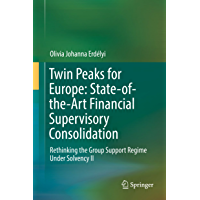 Twin Peaks for Europe: State-of-the-Art Financial Supervisory Consolidation: Rethinking the Group Support Regime Under Solvency II