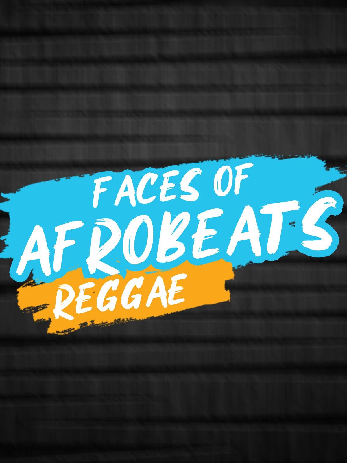 Faces of Afrobeats/Reggae on Amazon Prime Instant Video UK