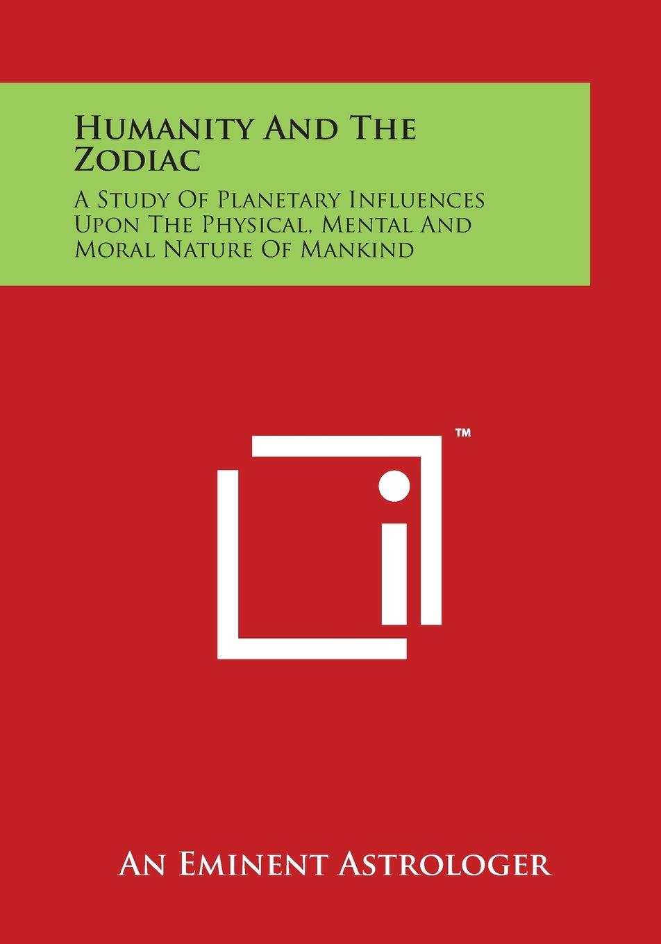 Read Online Humanity and the Zodiac: A Study of Planetary Influences Upon the Physical, Mental and Moral Nature of Mankind PDF