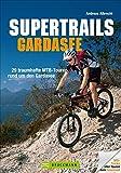 Supertrails Gardasee: 29 traumhafte MTB-Touren rund um den Gardasee (Mountainbiketouren)
