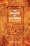The Business of Electronics : A Concise History, Sethi, Anand, 1137330422