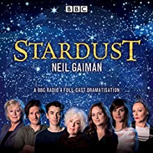 Stardust Radio/TV Program by Neil Gaiman Narrated by Aisling Loftus, Alex Macqueen, Blake Ritson, Bryan Dick, Charlotte Riley, Frances Barber,  full cast