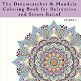 The Dreamcatcher and Mandala Coloring Book for Relaxation and Stress Relief: An Adult Coloring Book for Dealing with Stress, Anxiety, and Depression