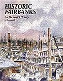 Historic Fairbanks, Dermot Cole, 1893619249