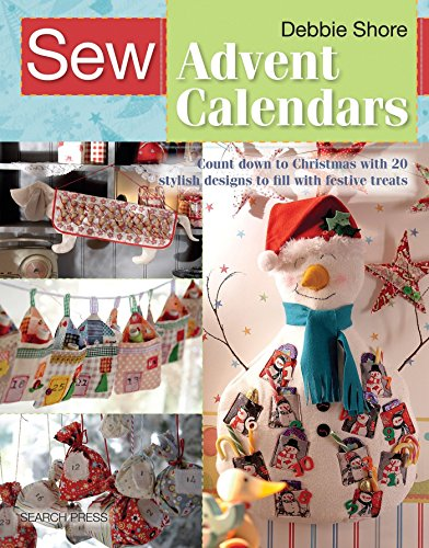 Christmas Crafts Advent (Sew Advent Calendars: Count down to Christmas with 20 stylish designs to fill with festive treats (SEW SERIES))