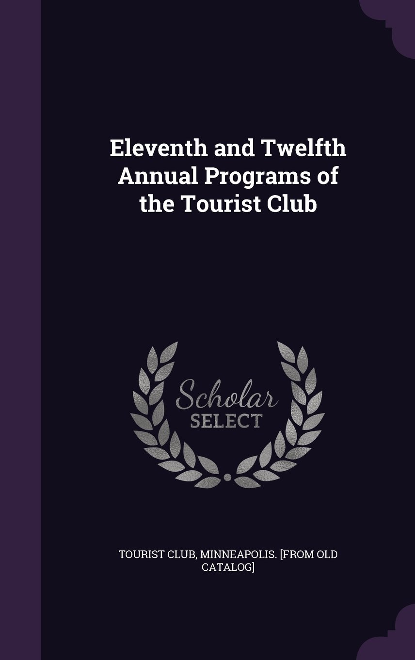 Eleventh and Twelfth Annual Programs of the Tourist Club ebook