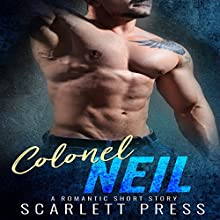 Colonel Neil: A Romantic Short Story Audiobook by Scarlett Press Narrated by Juliana Solo