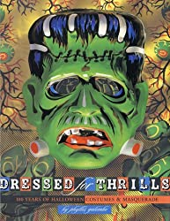 Dressed for Thrills: 100 Years of Halloween Costumes and Masquerade