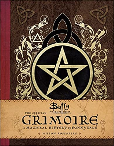 Buffy the Vampire Slayer: The Official Grimoire: A Magickal History of Sunnydale