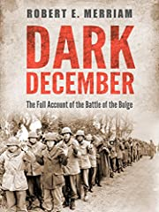 Dark December: The Full Account of the Battle of the Bulge