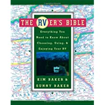 The RVer's Bible: Everything You Need to Know About Choosing, Using, Enjoying Your RV
