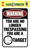 WARNING You are no longer Trespassing - You are a TARGET – Funny Metal Sign for your garage, man cave, yard or wall. By SignDragon