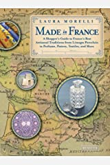Made In France: A Shopper's Guide to France's Best Artisanal Traditions from Limoges Porcelain to Perfume, Pottery, Textiles and More Paperback