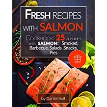 Fresh recipes with salmon. Cookbook: 25 delicious dishes with salmon: smoked, barbecue, salads, snacks, pies.