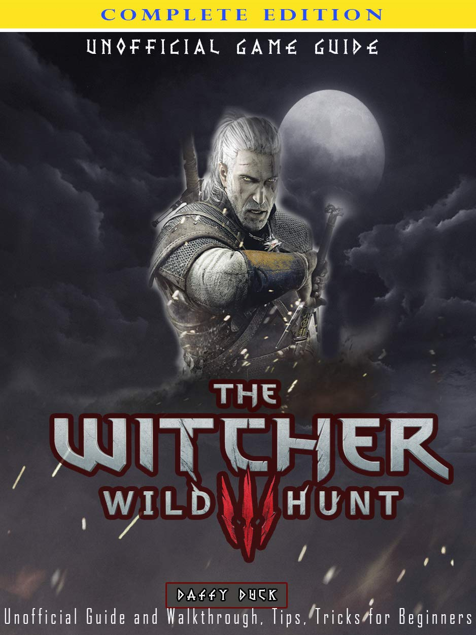 The Witcher 3  Wild Hunt Complete Edition Unofficial Guide And Walkthrough Tips Tricks For Beginners  English Edition