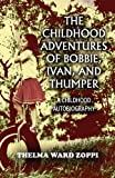 The Childhood Adventures of Bobbie, Ivan, and Thumper, Thelma Ward Zoppi, 1456034669