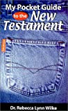 My Pocket Guide to the New Testament, Rebecca Lynn Wilke, 0967398932