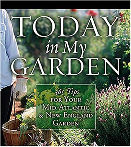 Today in My Garden 365 Tips for Your Mid-Atlantic and New England Garden