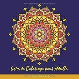 Livre de Coloriage pour Adulte: Coloriage Adulte Mandala: Livre de Coloriage Adultes Mandalas Anti-Stress: Mandalas de Fleurs pour Adultes