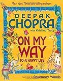 On My Way to a Happy Life, Deepak Chopra and Kristina Tracy, 1401925758