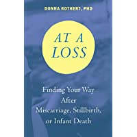 At a Loss: Finding Your Way After Miscarriage, Stillbirth, or Infant Death