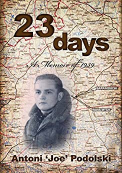 23 Days: A Memoir of 1939 by [Podolski, Antoni Joe]