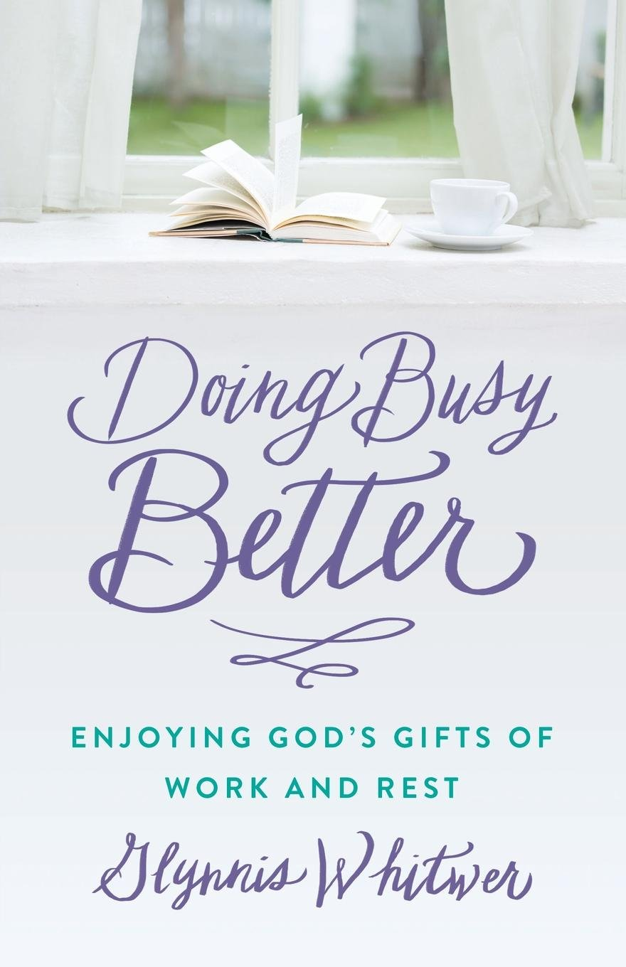 Download Doing Busy Better: Enjoying God's Gifts of Work and Rest pdf